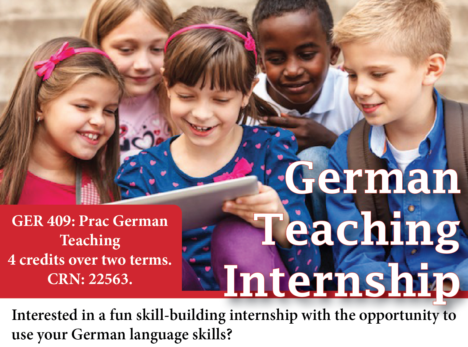 GER 409 Teaching Internship Promotional Image. Subtitle: GER 409: Prac German Teaching. Four credits over two terms. CRN: 22563