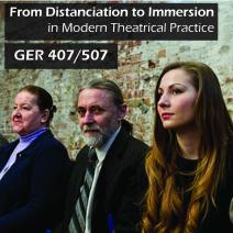 GER 407/507 Seminar: Distanciation to Immersion in Modern Theatrical Practice